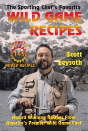 The Sporting Chef's Favorite Wild Game Recipes ebook by Leysath, Scott