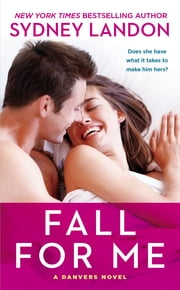 Fall For Me - A Danvers Novel ebook by Sydney Landon
