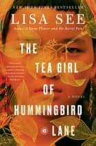 The Tea Girl of Hummingbird Lane - A Novel 電子書 by Lisa See