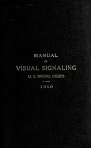Visual Signaling (Illustrated) ebook by Signal Corps United States Army
