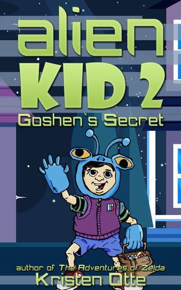Alien Kid 2: Goshen's Secret - Alien Kid, #2 ebook by Kristen Otte