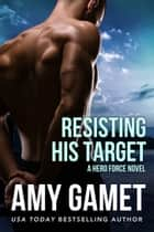 Resisting his Target ebook by Amy Gamet