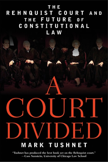 A Court Divided: The Rehnquist Court and the Future of Constitutional Law ebook by Mark Tushnet