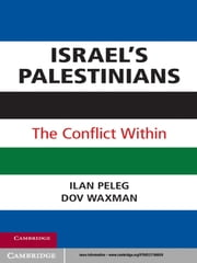 Israel's Palestinians - The Conflict Within ebook by Ilan Peleg,Dov Waxman