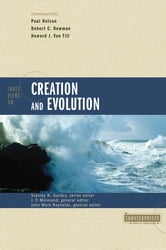 Three Views on Creation and Evolution ebook by Stanley N. Gundry,J. P. Moreland,John Mark Reynolds