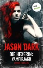 Die Hexerin - Band 2: Vampirjagd - Roman ebook by Jason Dark