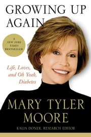 Growing Up Again - Life, Loves, and Oh Yeah, Diabetes ebook by Mary Tyler Moore