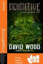 Primitive: A Bone Bonebrake Adventure ebook by David Wood