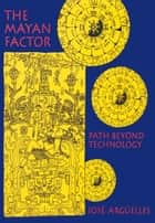 The Mayan Factor ebook by José Argüelles