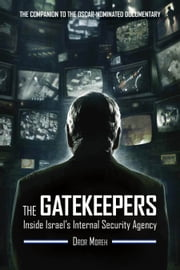 The Gatekeepers - Inside Israel's Internal Security Agency ebook by Dror Moreh,Dennis Ross,Yael Schonfeld Abel