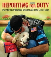 Reporting for Duty - True Stories of Wounded Veterans and Their Service Dogs ebook by Tracy J. Libby