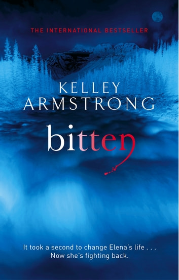Bitten - Book 1 in the Women of the Otherworld Series ebook by Kelley Armstrong