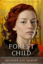 Forest Child - Vikings of the New World Saga, #2 ebook by Heather Day Gilbert