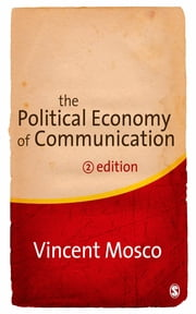 The Political Economy of Communication ebook by Professor Vincent Mosco