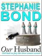 Our Husband - a humorous romantic comedy ebook by Stephanie Bond