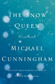 The Snow Queen - A Novel ebook by Michael Cunningham