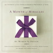 A Month of Miracles: 30 Stories of the Unmistakable Presence of God ebook by Kimberly Sowell