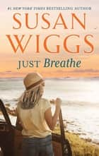 Just Breathe - A Novel ebook by Susan Wiggs