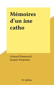 Mémoires d'un âne catho ebook by Léonard Poumeyrol,Jacques Duquesne