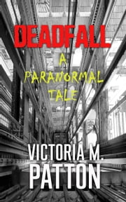 Deadfall - A Paranormal Tale ebook by Victoria M. Patton