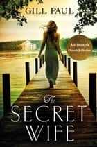 The Secret Wife: The new top ten bestselling romance of 2016 ebook by Gill Paul