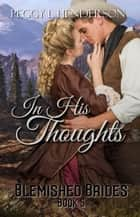 In His Thoughts - Blemished Brides, #5 ebook by Peggy L Henderson