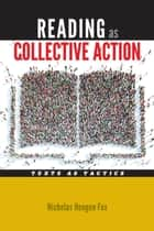 Reading as Collective Action - Text as Tactics ebook by Nicholas Hengen Fox
