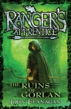 Ranger's Apprentice 1: The Ruins Of Gorlan ebook by John Flanagan