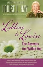 Letters to Louise - The Answers Are Within You ebook by Louise Hay