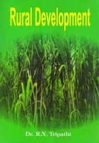 Rural Development ebook by Dr. R.N. Tripathi