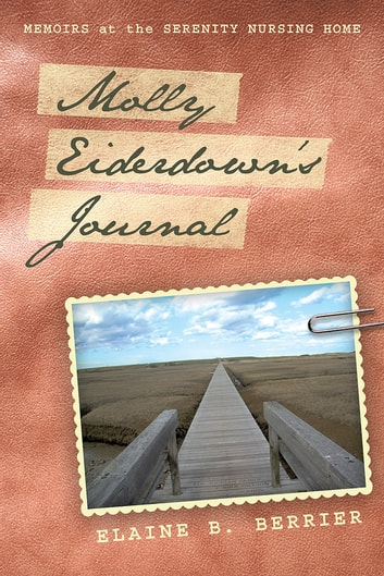 Molly Eiderdown's Journal - Memoirs at the Serenity Nursing Home ebook by Elaine B. Berrier