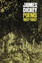 Poems, 1957-1967 ebook by James Dickey