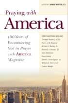 Praying with America - 100 Years of Encountering God in Prayer with America Magazine ebook by James Martin, SJ
