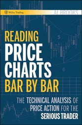 Reading Price Charts Bar by Bar - The Technical Analysis of Price Action for the Serious Trader ebook by Al Brooks