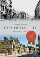 City of Oxford Through Time ebook by Stanley C Jenkins