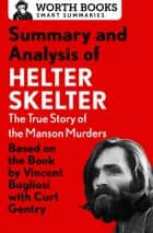 Summary and Analysis of Helter Skelter: The True Story of the Manson Murders ebook by Worth Books