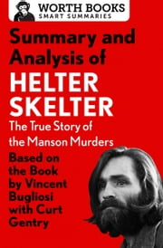 Summary and Analysis of Helter Skelter: The True Story of the Manson Murders - Based on the Book by Vincent Bugliosi with Curt Gentry ebook by Worth Books