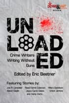 Unloaded - Crime Writers Writing Without Guns ebook by Eric Beetner, Reed Farrel Coleman, Alison Gaylin,...