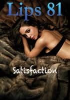 Lips 81 - Satisfaction ebook by Dave Kensington