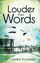 Louder Than Words ebook by Laurie Plissner, Jacquelyn Mitchard