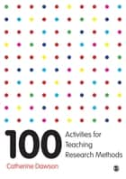 100 Activities for Teaching Research Methods ebook by Dr. Catherine Dawson