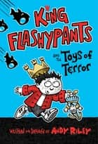 King Flashypants and the Toys of Terror ebook by Andy Riley, Andy Riley