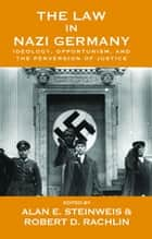 The Law in Nazi Germany ebook by Alan E. Steinweis,Robert D. Rachlin