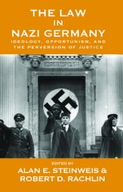 The Law in Nazi Germany - Ideology, Opportunism, and the Perversion of Justice ebook by Alan E. Steinweis,Robert D. Rachlin