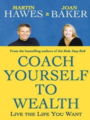 Coach Yourself to Wealth - Live the life you want ebook by Martin Hawes Joan Baker