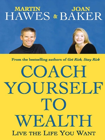 Coach Yourself to Wealth - Live the life you want ebook by Martin Hawes,Joan Baker