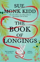 The Book of Longings - From the author of the international bestseller THE SECRET LIFE OF BEES ebook by Sue Monk Kidd