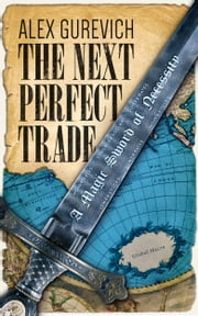 The Next Perfect Trade: A Magic Sword of Necessity ebook by Alex Gurevich