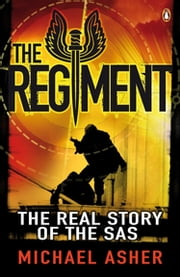 The Regiment - The Real Story of the SAS ebook by Michael Asher