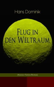 Flug in den Weltraum (Science-Fiction-Roman) - Dystopie-Klassiker ebook by Hans Dominik